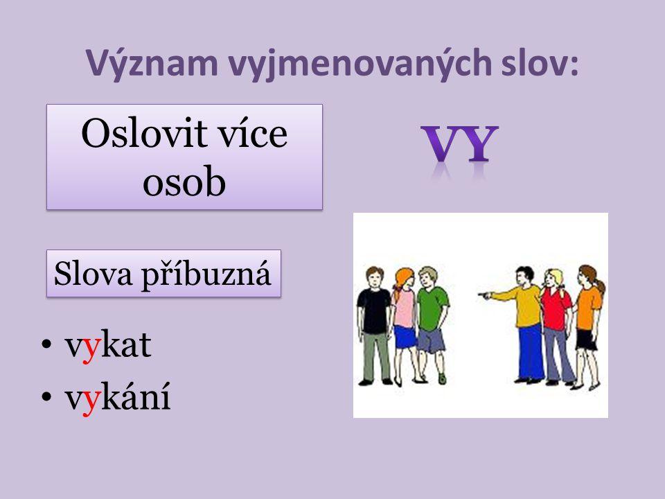 Význam vyjmenovaných slov: vykat vykání Oslovit více osob Slova příbuzná