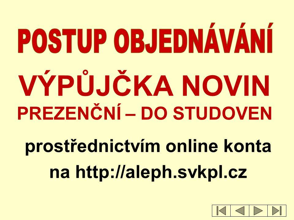 prostřednictvím online konta na http://aleph.svkpl.cz VÝPŮJČKA NOVIN PREZENČNÍ – DO STUDOVEN