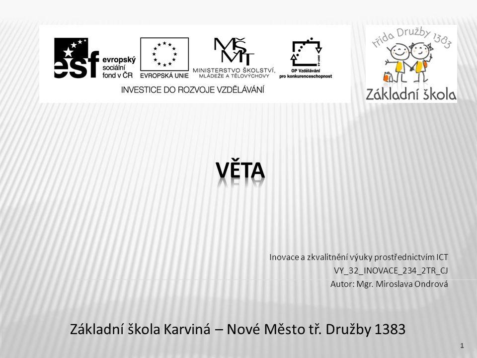 Název vzdělávacího materiálu Věta Číslo vzdělávacího materiálu VY_32_INOVACE_234_2TR_CJ Číslo šablony III/2 Autor Miroslava Ondrová, Mgr.
