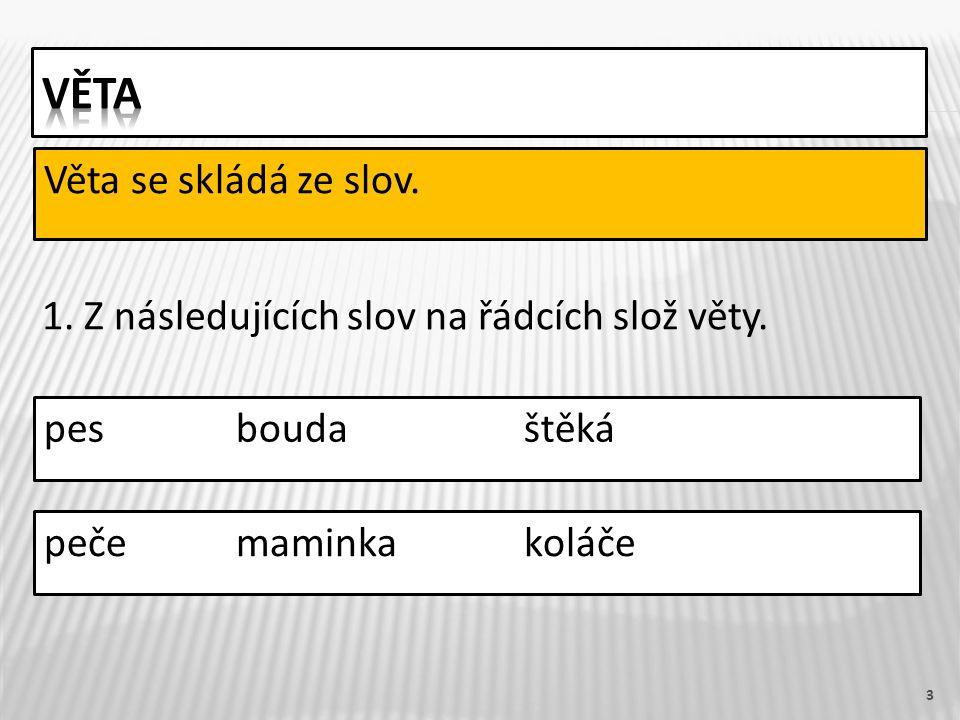 3 Věta se skládá ze slov. 1. Z následujících slov na řádcích slož věty.