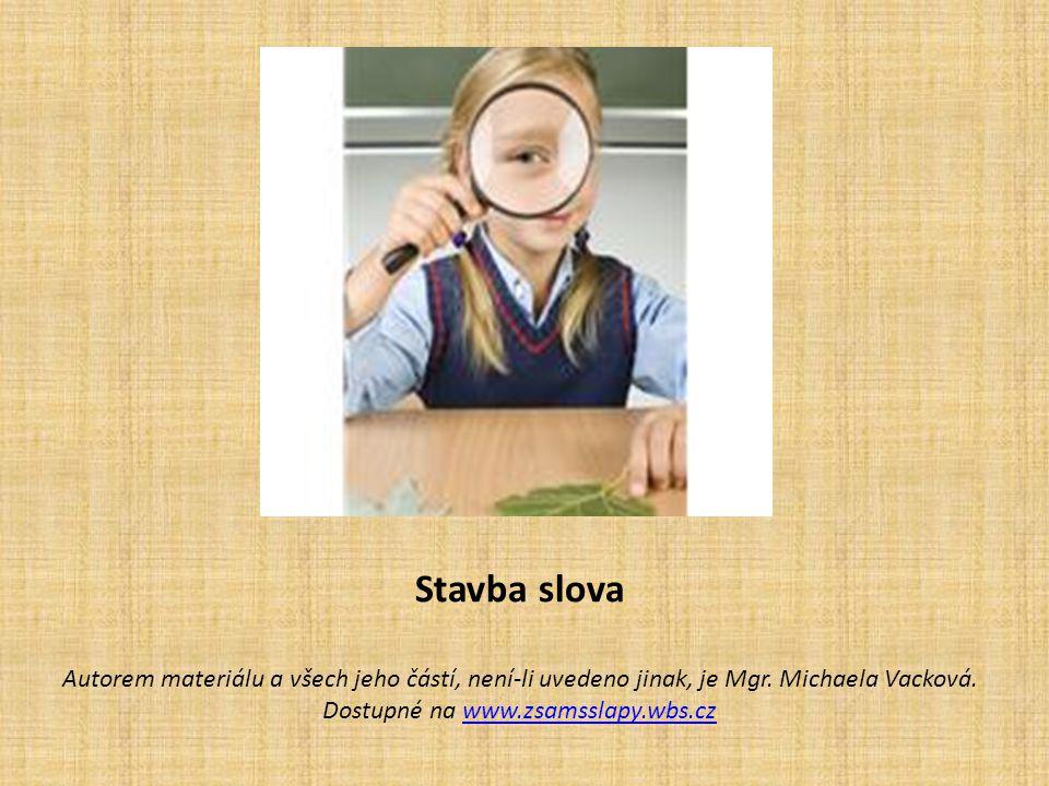 Stavba slova Autorem materiálu a všech jeho částí, není-li uvedeno jinak, je Mgr. Michaela Vacková. Dostupné na www.zsamsslapy.wbs.czwww.zsamsslapy.wb