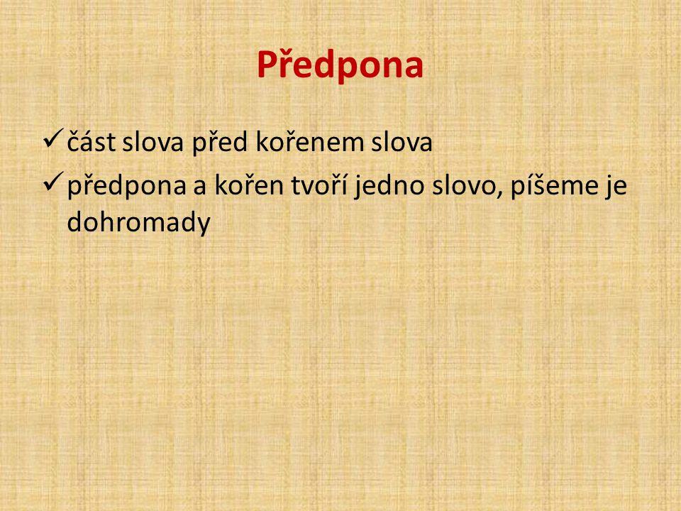 Předpona část slova před kořenem slova předpona a kořen tvoří jedno slovo, píšeme je dohromady