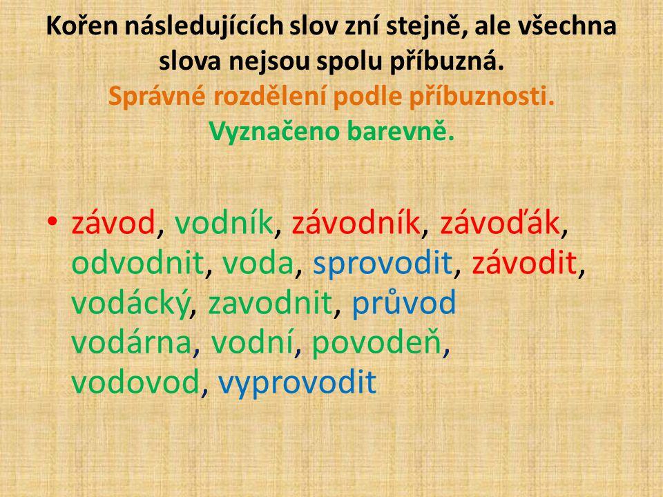 Kořen následujících slov zní stejně, ale všechna slova nejsou spolu příbuzná. Správné rozdělení podle příbuznosti. Vyznačeno barevně. závod, vodník, z