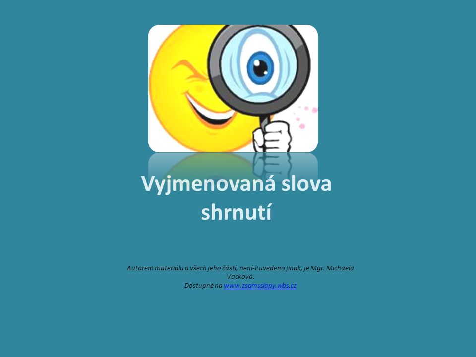 Vyjmenovaná slova shrnutí Autorem materiálu a všech jeho částí, není-li uvedeno jinak, je Mgr. Michaela Vacková. Dostupné na www.zsamsslapy.wbs.czwww.