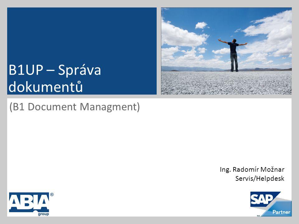 (B1 Document Managment) B1UP – Správa dokumentů Ing. Radomír Možnar Servis/Helpdesk