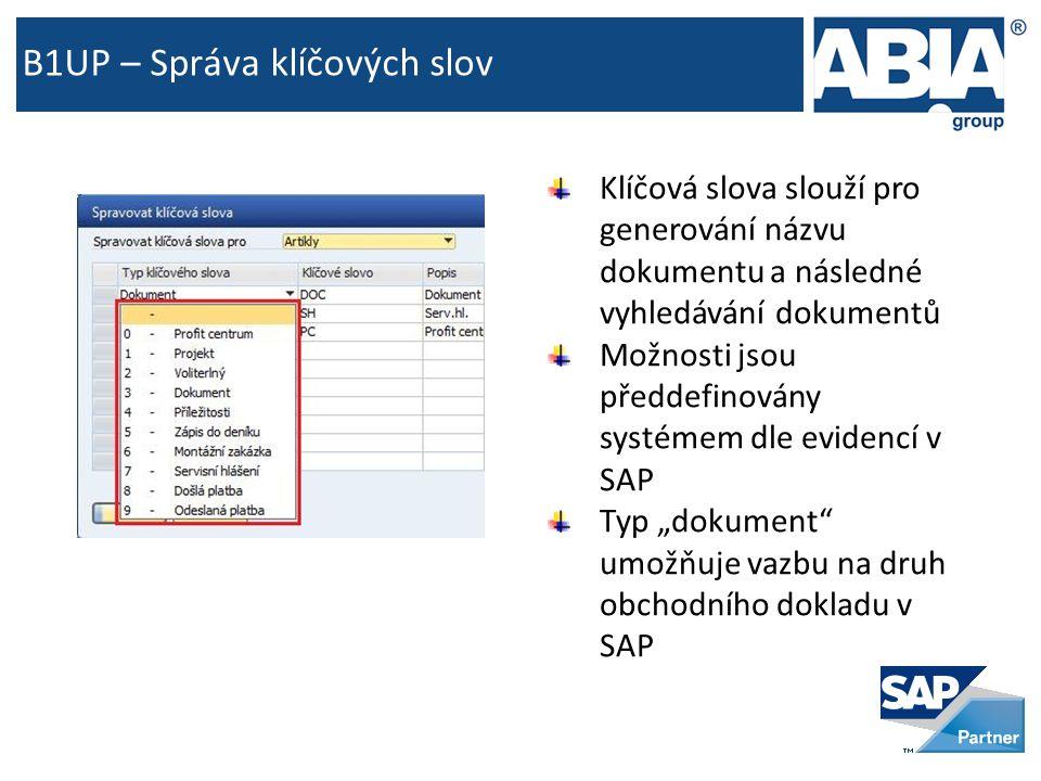 """B1UP – Správa klíčových slov Klíčová slova slouží pro generování názvu dokumentu a následné vyhledávání dokumentů Možnosti jsou předdefinovány systémem dle evidencí v SAP Typ """"dokument umožňuje vazbu na druh obchodního dokladu v SAP"""