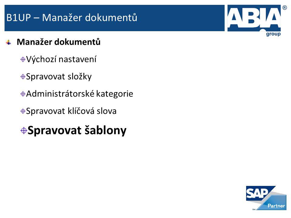 B1UP – Manažer dokumentů Manažer dokumentů Výchozí nastavení Spravovat složky Administrátorské kategorie Spravovat klíčová slova Spravovat šablony