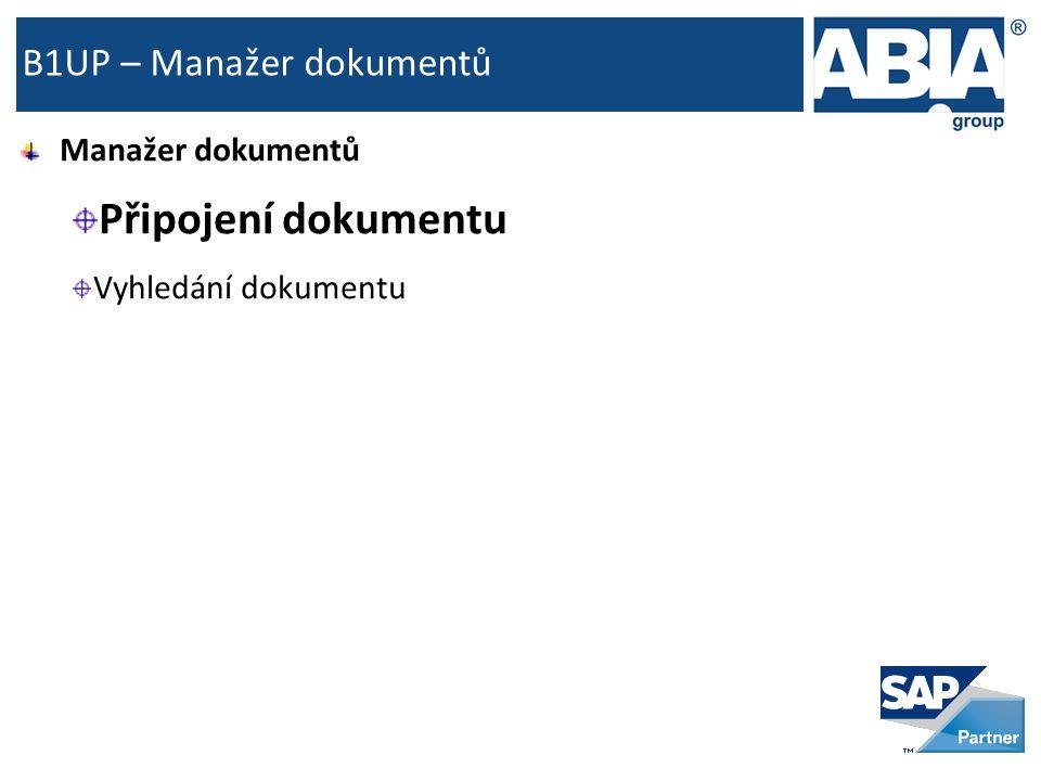 B1UP – Manažer dokumentů Manažer dokumentů Připojení dokumentu Vyhledání dokumentu