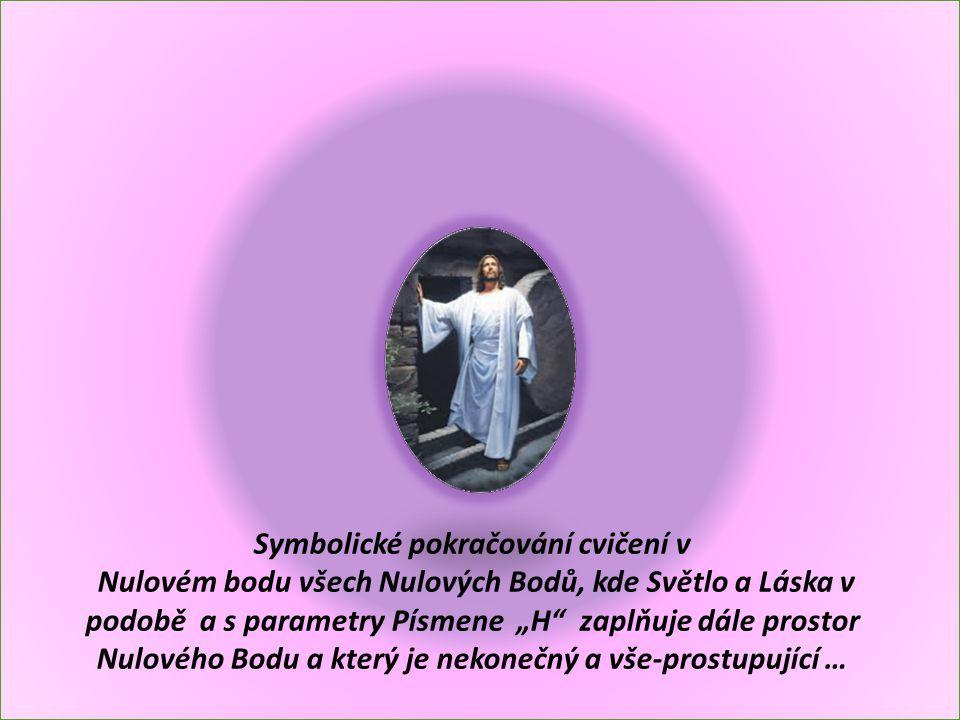"""Symbolické pokračování cvičení v Nulovém bodu všech Nulových Bodů, kde Světlo a Láska v podobě a s parametry Písmene """"H zaplňuje dále prostor Nulového Bodu a který je nekonečný a vše-prostupující …"""