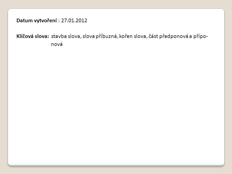 Datum vytvoření : 27.01.2012 Klíčová slova: stavba slova, slova příbuzná, kořen slova, část předponová a přípo- nová