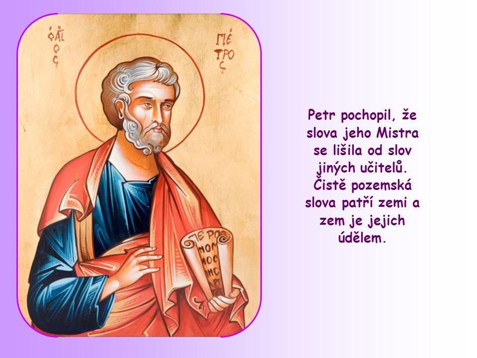 Petr pochopil, že slova jeho Mistra se lišila od slov jiných učitelů.