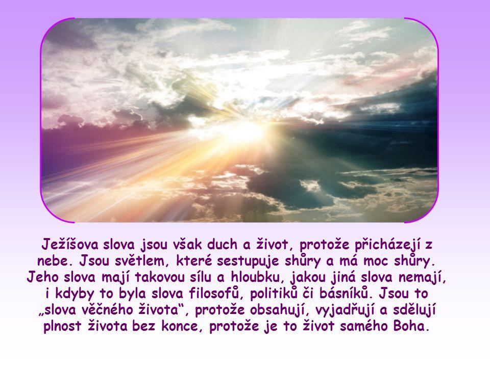 Ježíšova slova jsou však duch a život, protože přicházejí z nebe.