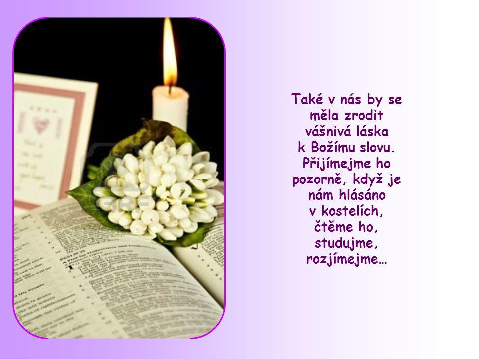Také v nás by se měla zrodit vášnivá láska k Božímu slovu.