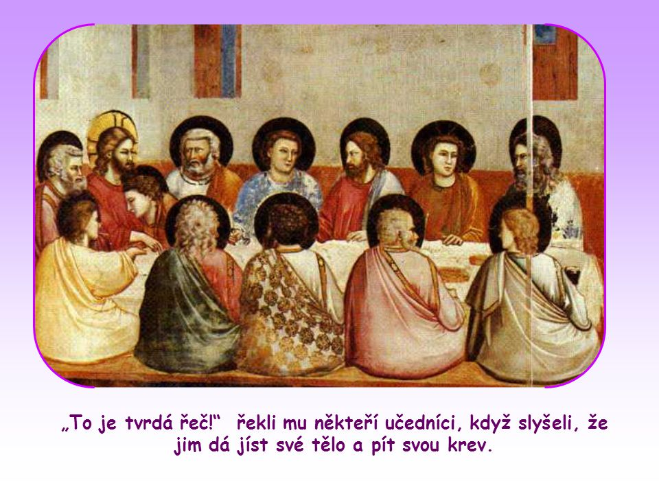 """""""To je tvrdá řeč! řekli mu někteří učedníci, když slyšeli, že jim dá jíst své tělo a pít svou krev."""
