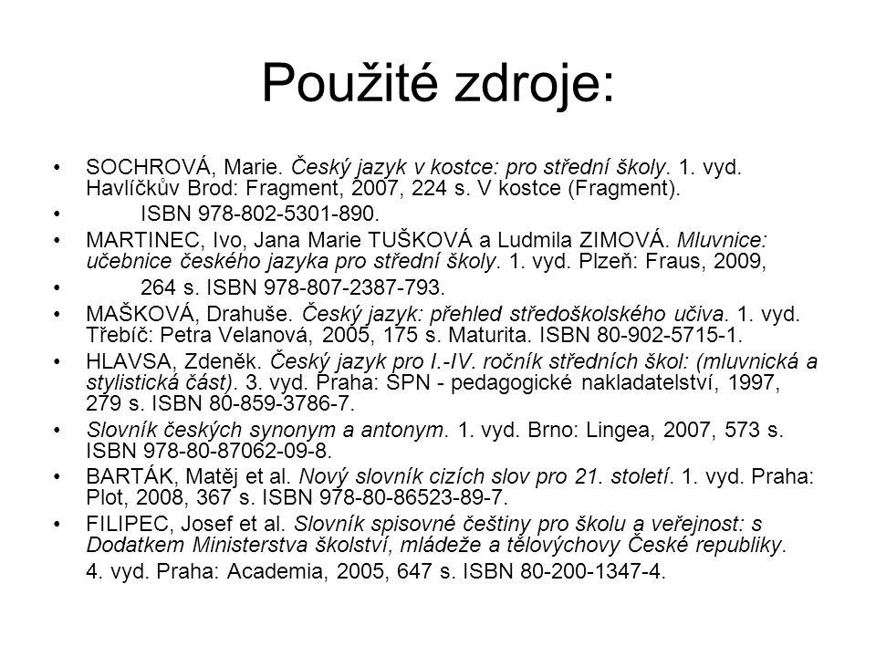 Použité zdroje: SOCHROVÁ, Marie. Český jazyk v kostce: pro střední školy. 1. vyd. Havlíčkův Brod: Fragment, 2007, 224 s. V kostce (Fragment). ISBN 978
