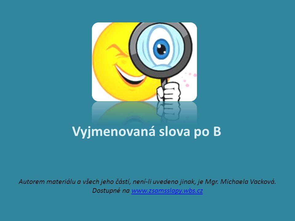 Vyjmenovaná slova po B Autorem materiálu a všech jeho částí, není-li uvedeno jinak, je Mgr. Michaela Vacková. Dostupné na www.zsamsslapy.wbs.czwww.zsa