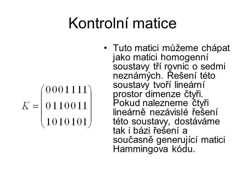 Kontrolní matice Tuto matici můžeme chápat jako matici homogenní soustavy tří rovnic o sedmi neznámých. Řešení této soustavy tvoří lineární prostor di