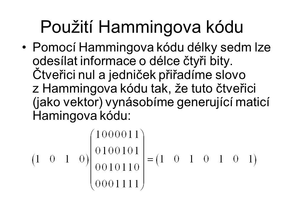 Použití Hammingova kódu Pomocí Hammingova kódu délky sedm lze odesílat informace o délce čtyři bity. Čtveřici nul a jedniček přiřadíme slovo z Hamming