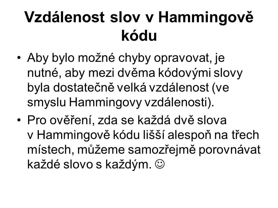 Vzdálenost slov v Hammingově kódu Aby bylo možné chyby opravovat, je nutné, aby mezi dvěma kódovými slovy byla dostatečně velká vzdálenost (ve smyslu