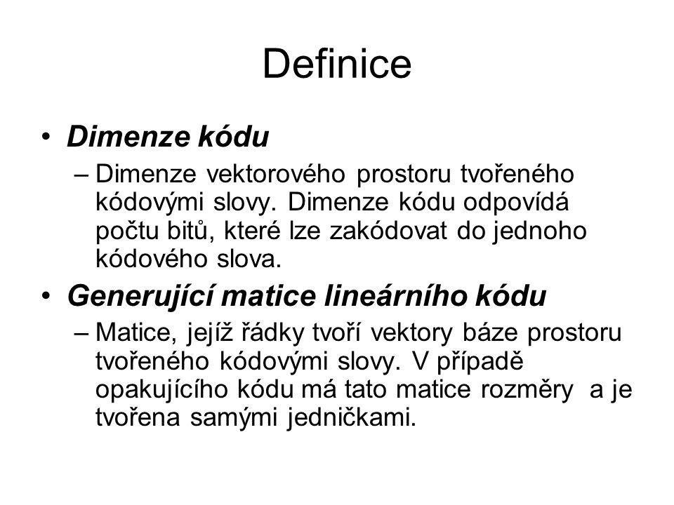 Definice Dimenze kódu –Dimenze vektorového prostoru tvořeného kódovými slovy. Dimenze kódu odpovídá počtu bitů, které lze zakódovat do jednoho kódovéh