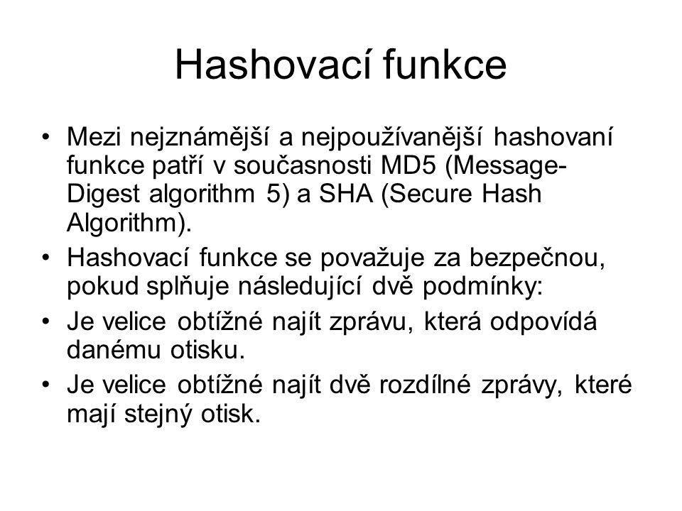 Hashovací funkce Mezi nejznámější a nejpoužívanější hashovaní funkce patří v současnosti MD5 (Message- Digest algorithm 5) a SHA (Secure Hash Algorith