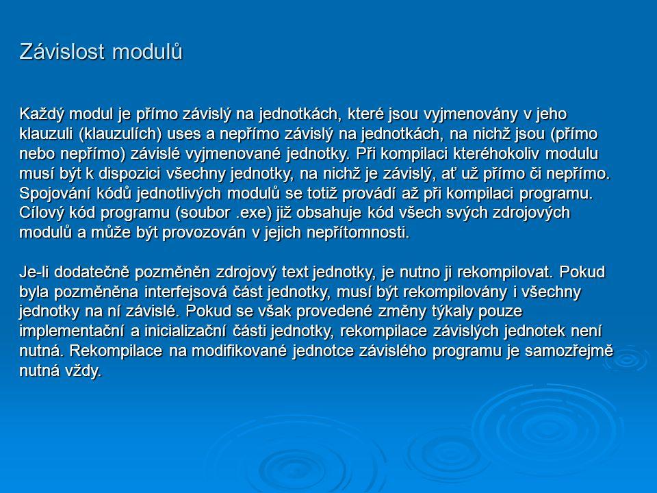 Závislost modulů Každý modul je přímo závislý na jednotkách, které jsou vyjmenovány v jeho klauzuli (klauzulích) uses a nepřímo závislý na jednotkách,