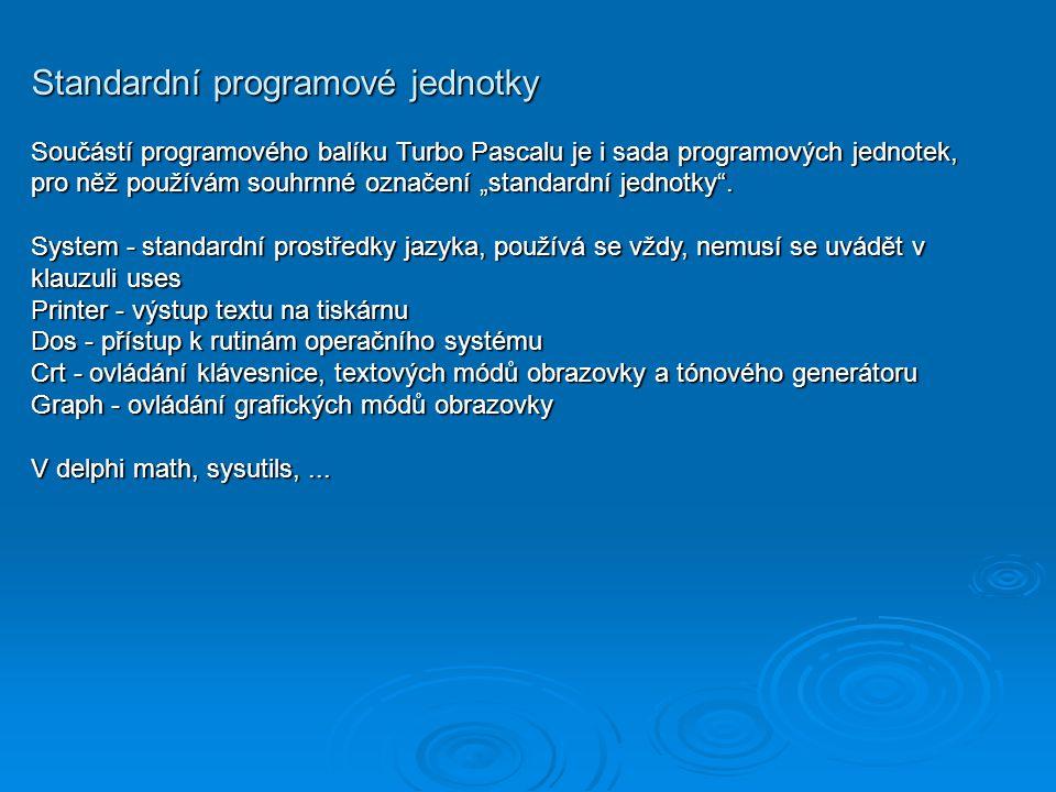 """Standardní programové jednotky Součástí programového balíku Turbo Pascalu je i sada programových jednotek, pro něž používám souhrnné označení """"standar"""