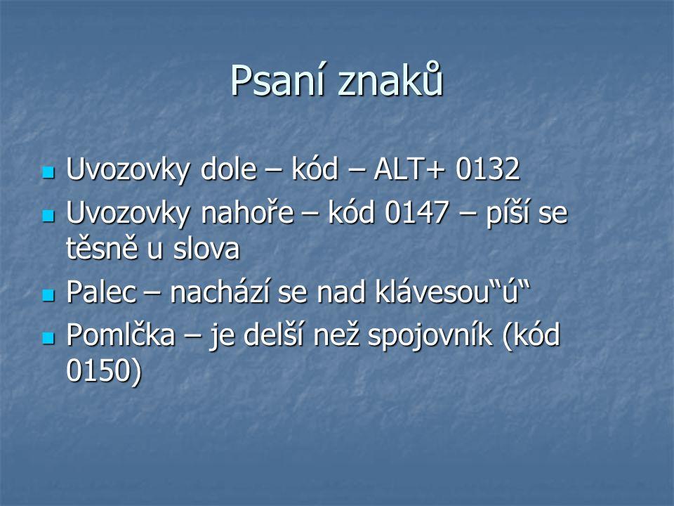 Psaní znaků Uvozovky dole – kód – ALT+ 0132 Uvozovky dole – kód – ALT+ 0132 Uvozovky nahoře – kód 0147 – píší se těsně u slova Uvozovky nahoře – kód 0