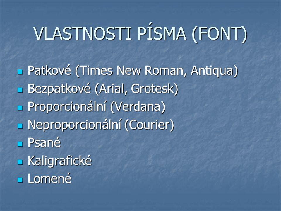 VLASTNOSTI PÍSMA (FONT) Patkové (Times New Roman, Antiqua) Patkové (Times New Roman, Antiqua) Bezpatkové (Arial, Grotesk) Bezpatkové (Arial, Grotesk)