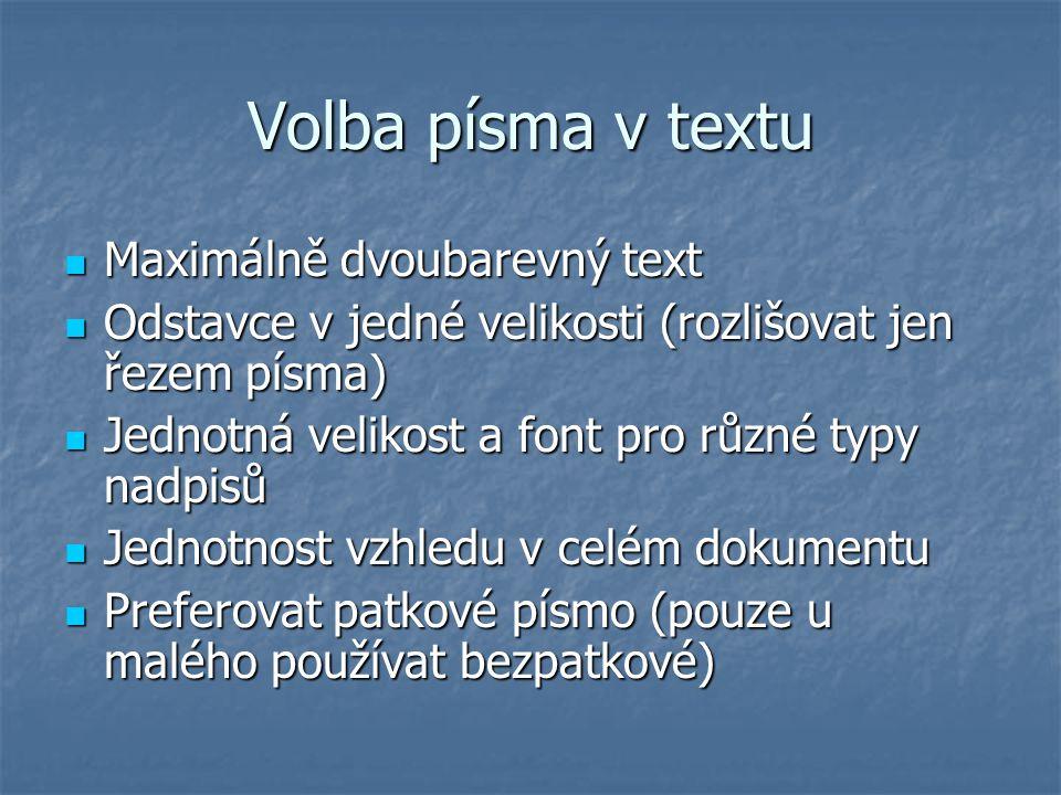 Volba písma v textu Maximálně dvoubarevný text Maximálně dvoubarevný text Odstavce v jedné velikosti (rozlišovat jen řezem písma) Odstavce v jedné vel