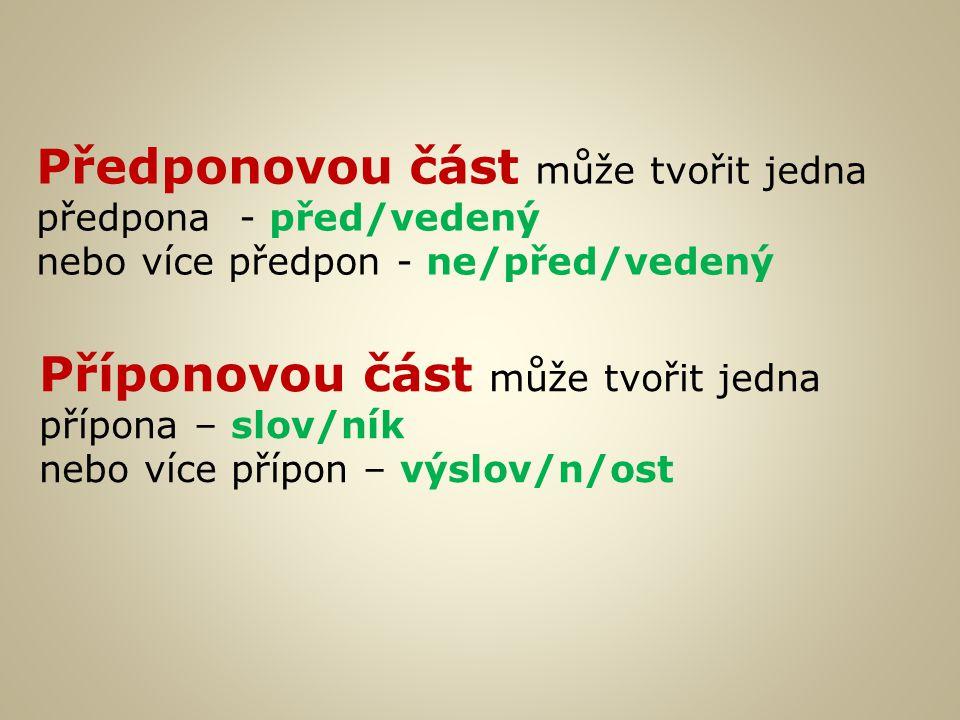 Předponovou část může tvořit jedna předpona - před/vedený nebo více předpon - ne/před/vedený Příponovou část může tvořit jedna přípona – slov/ník nebo