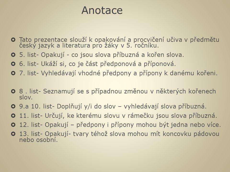 Anotace  Tato prezentace slouží k opakování a procvičení učiva v předmětu český jazyk a literatura pro žáky v 5. ročníku.  5. list- Opakují - co jso