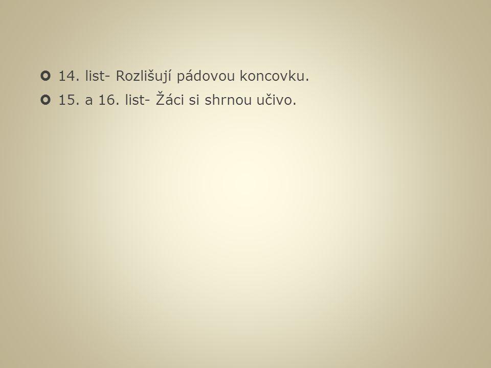  14. list- Rozlišují pádovou koncovku.  15. a 16. list- Žáci si shrnou učivo.