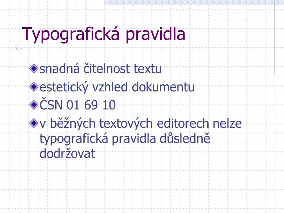 Typografická pravidla snadná čitelnost textu estetický vzhled dokumentu ČSN 01 69 10 v běžných textových editorech nelze typografická pravidla důsledně dodržovat