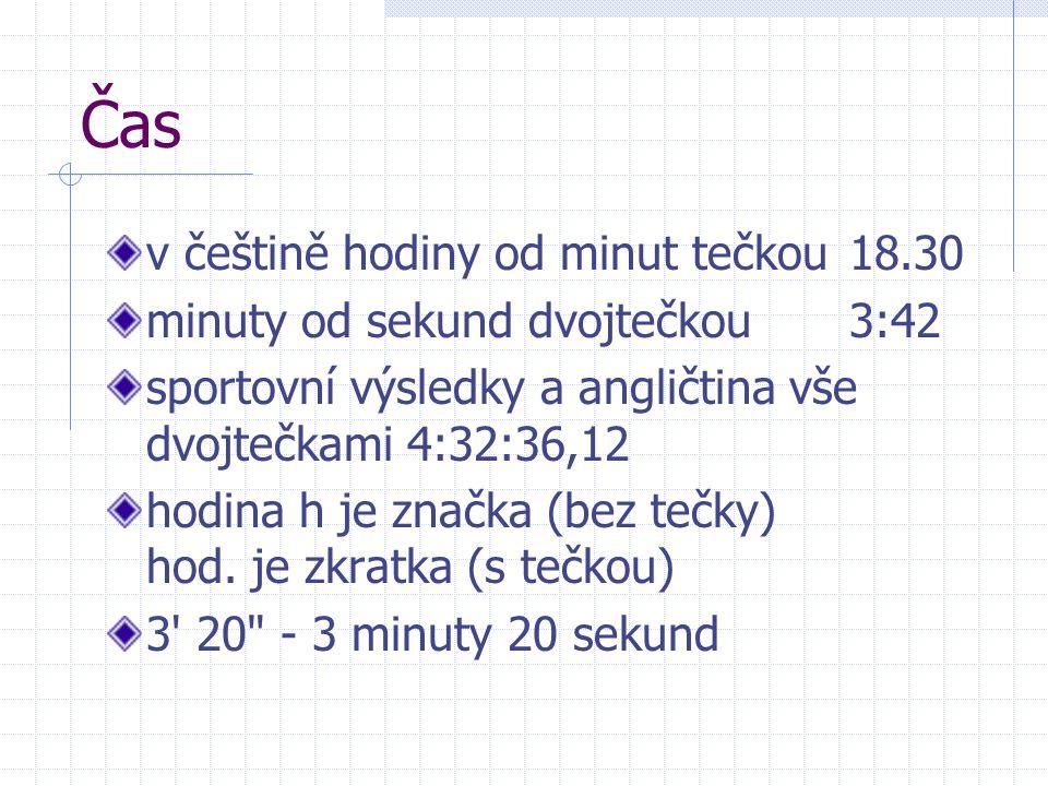 Čas v češtině hodiny od minut tečkou18.30 minuty od sekund dvojtečkou3:42 sportovní výsledky a angličtina vše dvojtečkami 4:32:36,12 hodina h je značka (bez tečky) hod.