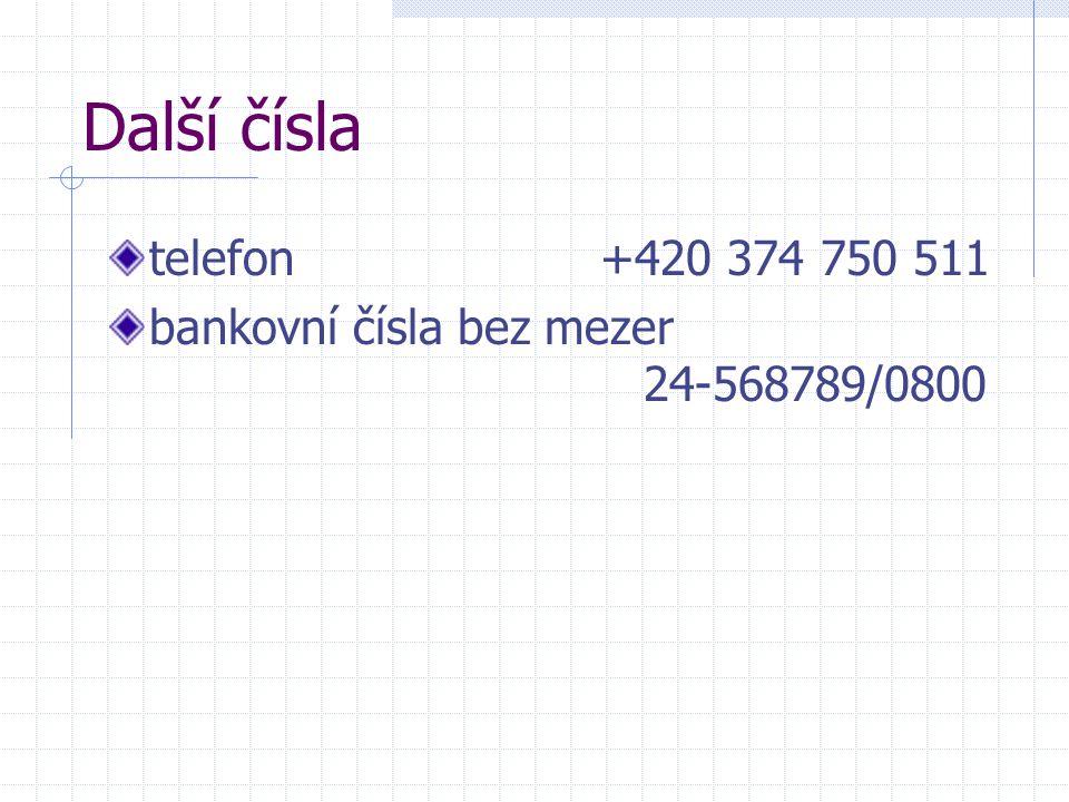Další čísla telefon+420 374 750 511 bankovní čísla bez mezer 24-568789/0800