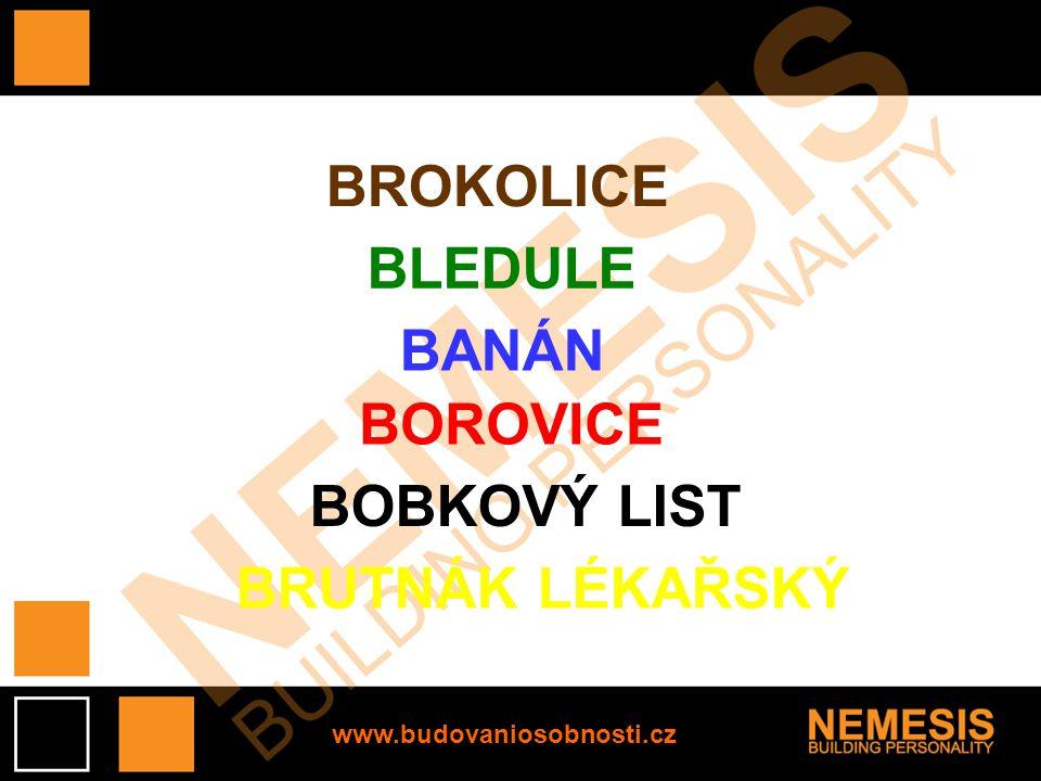 www.budovaniosobnosti.cz BLEDULE BANÁN BROKOLICE BOROVICE BOBKOVÝ LIST BRUTNÁK LÉKAŘSKÝ