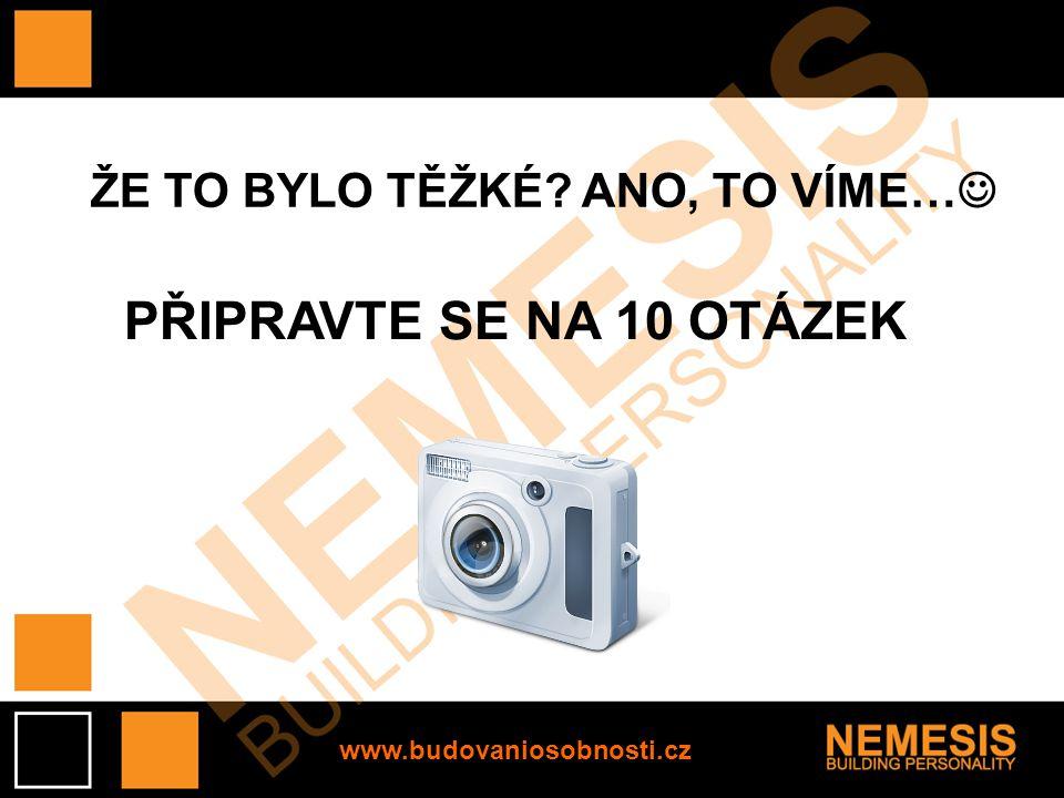 www.budovaniosobnosti.cz ŽE TO BYLO TĚŽKÉ? ANO, TO VÍME… PŘIPRAVTE SE NA 10 OTÁZEK