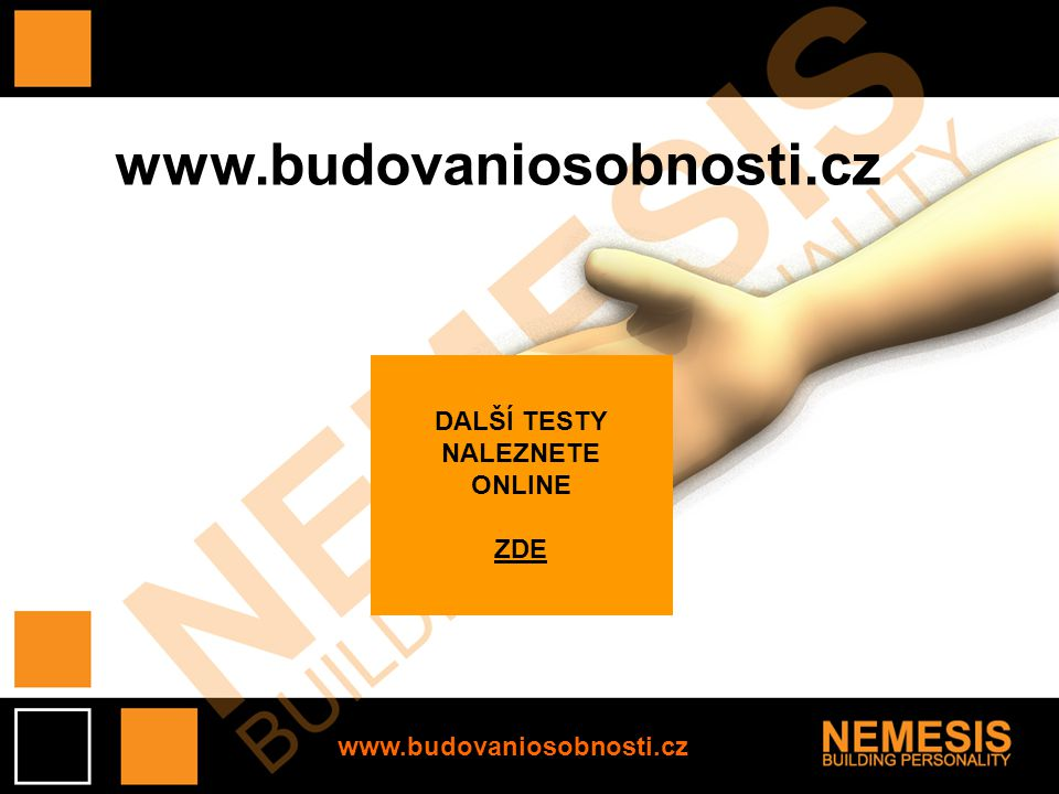 DALŠÍ TESTY NALEZNETE ONLINE ZDE www.budovaniosobnosti.cz