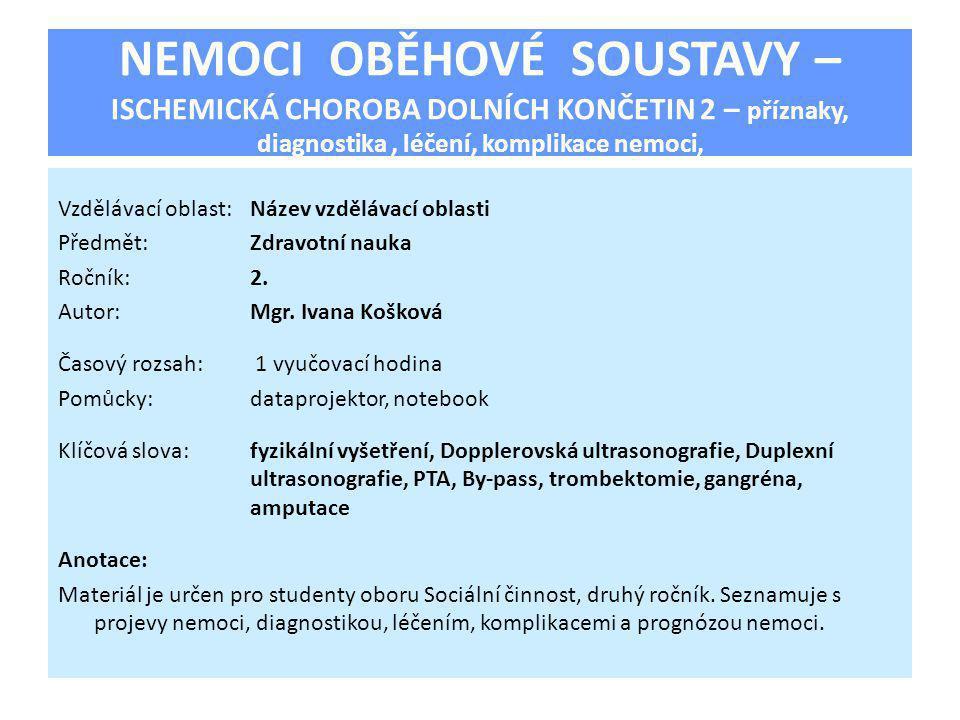 NEMOCI OBĚHOVÉ SOUSTAVY – ISCHEMICKÁ CHOROBA DOLNÍCH KONČETIN 2 – příznaky, diagnostika, léčení, komplikace nemoci, Vzdělávací oblast:Název vzdělávací