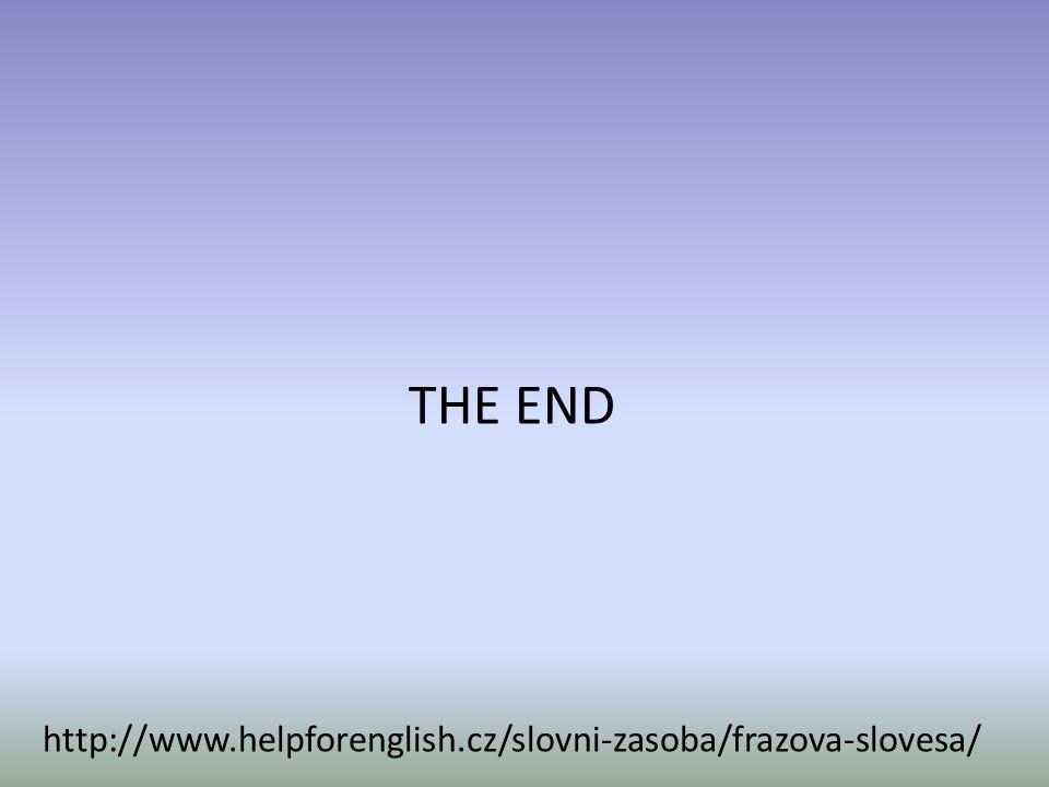 THE END http://www.helpforenglish.cz/slovni-zasoba/frazova-slovesa/