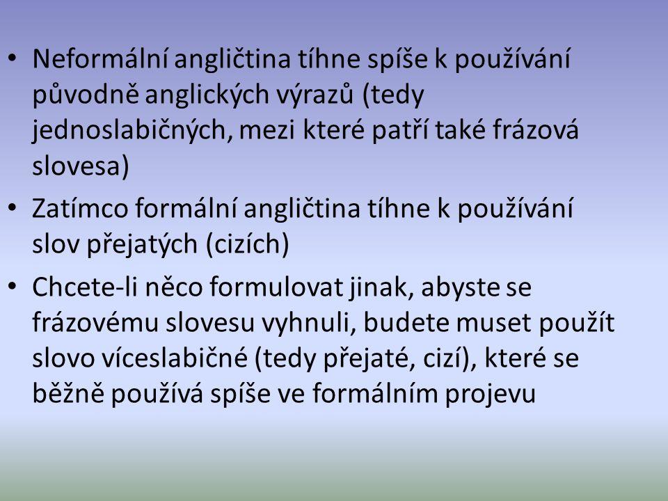 Neformální angličtina tíhne spíše k používání původně anglických výrazů (tedy jednoslabičných, mezi které patří také frázová slovesa) Zatímco formální