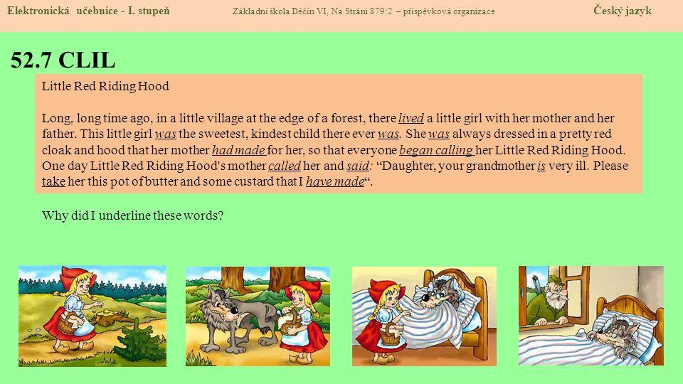 52.7 CLIL Elektronická učebnice - I. stupeň Základní škola Děčín VI, Na Stráni 879/2 – příspěvková organizace Český jazyk Little Red Riding Hood Long,