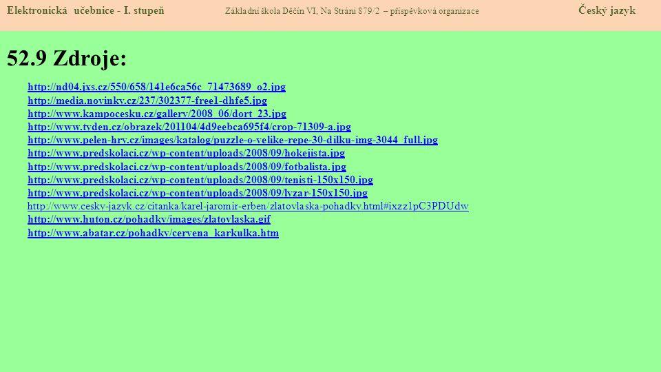 52.9 Zdroje: Elektronická učebnice - I. stupeň Základní škola Děčín VI, Na Stráni 879/2 – příspěvková organizace Český jazyk http://nd04.jxs.cz/550/65