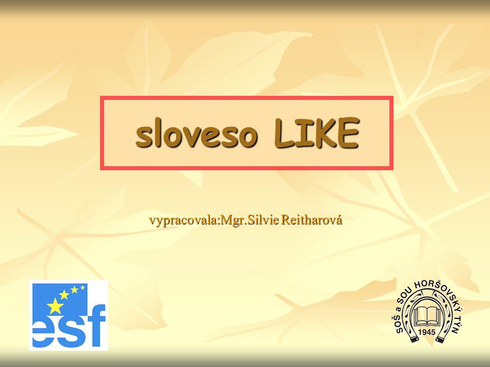 """význam slovesa """"like Sloveso like můžeme chápat dvojím způsobem a) I like playing tennis."""