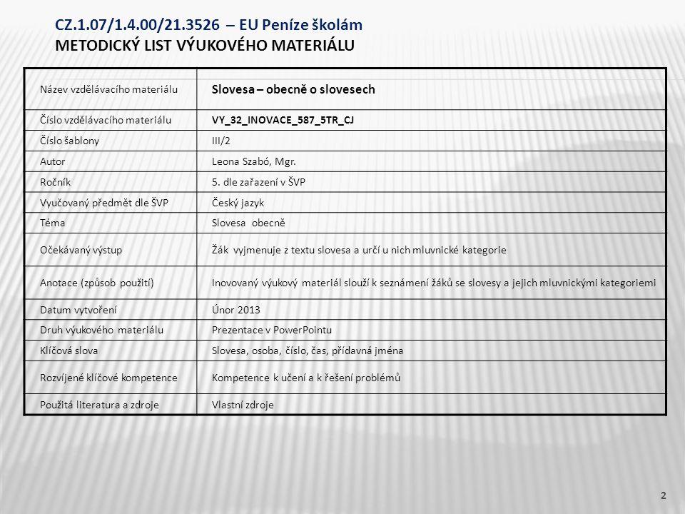 Název vzdělávacího materiálu Slovesa – obecně o slovesech Číslo vzdělávacího materiáluVY_32_INOVACE_587_5TR_CJ Číslo šablonyIII/2 AutorLeona Szabó, Mgr.