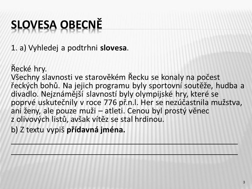 1. a) Vyhledej a podtrhni slovesa. Řecké hry.