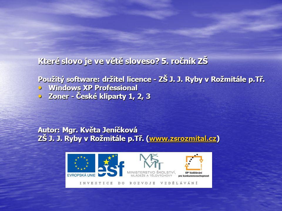 Které slovo je ve větě sloveso. 5. ročník ZŠ Použitý software: držitel licence - ZŠ J.