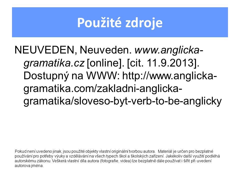 Použité zdroje NEUVEDEN, Neuveden. www.anglicka- gramatika.cz [online]. [cit. 11.9.2013]. Dostupný na WWW: http://www.anglicka- gramatika.com/zakladni