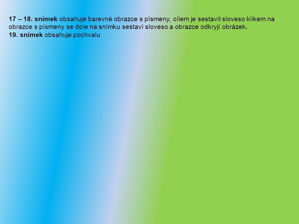 Metodický postup: Cíl: DUM je určen k rozšíření slovní zásoby sloves plave, kope Organizace: Výuku realizujeme v učebně vybavené interaktivní tabulí, možná je výuka na pc.